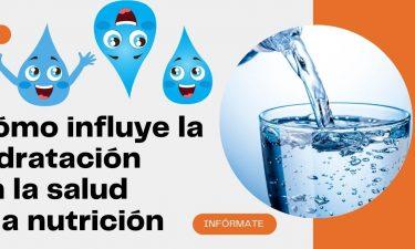 Cómo influye la hidratación en la salud y nutrición
