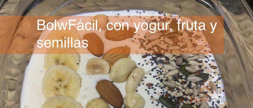 Bolw Fácil con yogur, frutas, frutos secos y semillas